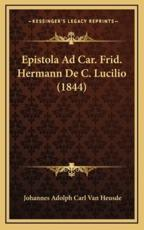 Epistola Ad Car. Frid. Hermann de C. Lucilio (1844) - Johannes Adolph Carl Van Heusde
