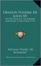 Oraison Funebre De Louis XV: Roi De France Et De Navarre, Surnomme Le Bien Aime (1774) - Nicolas Thyrel De Boismont