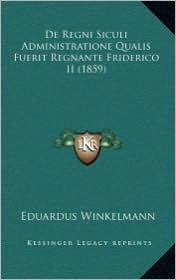 De Regni Siculi Administratione Qualis Fuerit Regnante Friderico II (1859) - Eduardus Winkelmann