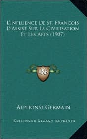 L'Influence De St. Francois D'Assise Sur La Civilisation Et Les Arts (1907) - Alphonse Germain