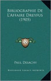 Bibliographie De L'Affaire Dreyfus (1905) - Paul Desachy
