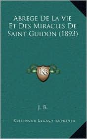 Abrege De La Vie Et Des Miracles De Saint Guidon (1893) - J. J. B.