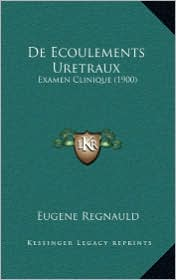 De Ecoulements Uretraux: Examen Clinique (1900) - Eugene Regnauld