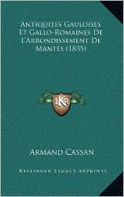 Antiquites Gauloises Et Gallo-Romaines De L'Arrondissement De Mantes (1835) - Armand Cassan