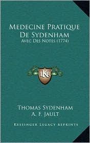 Medecine Pratique De Sydenham: Avec Des Notes (1774) - Thomas Sydenham, A. F. Jault