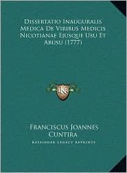 Dissertatio Inauguralis Medica De Viribus Medicis Nicotianae Ejusque Usu Et Abusu (1777) - Franciscus Joannes Cuntira