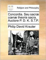 Concordia. Seu sacr c n theoria sacra. Auctore D.K.S.P.