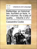 Battleridge: an historical tale, founded on facts. In two volumes. By a lady of quality. ... Volume 2 of 2