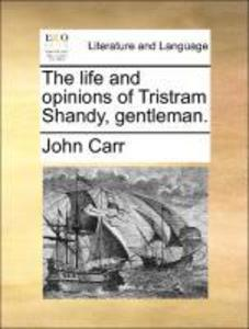 The life and opinions of Tristram Shandy, gentleman. als Taschenbuch von John Carr