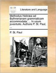 Methodus Hebr a ad Bythnerianam grammaticam accommodata; ... In usum juventutis. Authore P. St. Paul, ... - P. St. Paul
