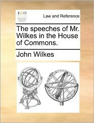 The speeches of Mr. Wilkes in the House of Commons. - John Wilkes