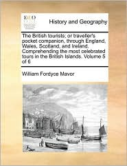 The British tourists; or traveller's pocket companion, through England, Wales, Scotland, and Ireland. Comprehending the most celebrated tours in the British Islands. Volume 5 of 6 - William Fordyce Mavor
