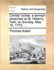 Christs' riches: a sermon preached at St. Helen's, York, on Sunday, May 10, 1772. ...