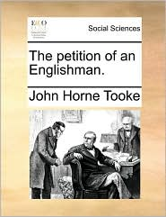 The petition of an Englishman. - John Horne Tooke