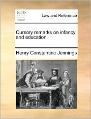 Cursory remarks on infancy and education. - Henry Constantine Jennings