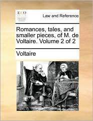 Romances, Tales, and Smaller Pieces, of M. de Voltaire. Volume 2 of 2