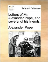 Letters of Mr. Alexander Pope, and Several of His Friends.