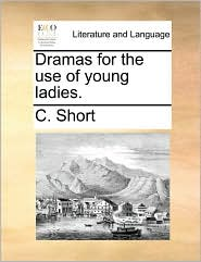 Dramas for the Use of Young Ladies.
