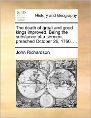 The Death of Great and Good Kings Improved. Being the Substance of a Sermon, Preached October 26, 1760. ...