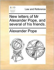 New Letters of MR Alexander Pope, and Several of His Friends.
