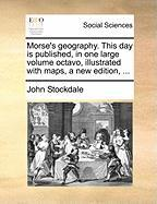 Morse's Geography. This Day Is Published, in One Large Volume Octavo, Illustrated with Maps, a New Edition, ...