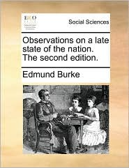 Observations on a late state of the nation. The second edition. - Edmund Burke