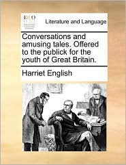 Conversations and Amusing Tales. Offered to the Publick for the Youth of Great Britain.