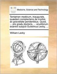 Tentamen Medicum, Inaugurale, Qu]dam Complectens de Morbis Ex Graviditate Pendentibus. Quod, ... Pro Gradu Doctoris, ... Eruditorum Examini Subjicit G