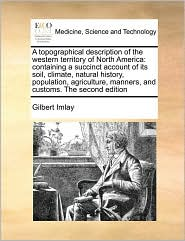 A Topographical Description Of The Western Territory Of North America - Gilbert Imlay