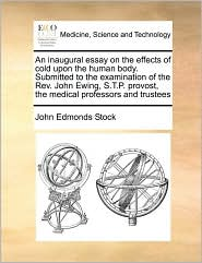 An Inaugural Essay On The Effects Of Cold Upon The Human Body. Submitted To The Examination Of The Rev. John Ewing, S.T.P. Provost, The Medical Professors And Trustees - John Edmonds Stock