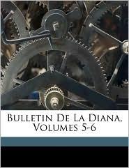 Bulletin De La Diana, Volumes 5-6 - Created by Soci t  Historique Et Arch La Diana