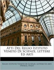 Atti Del Regio Istituto Veneto Di Scienze, Lettere Ed Arti - Created by Letter Regio Istituto Veneto Di Scienze
