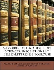 M moires De L'acad mie Des Sciences, Inscriptions Et Belles-Lettres De Toulouse - Created by Inscriptions Et Acad mie Des Sciences