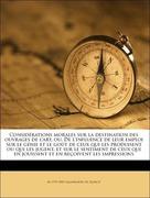 Quatremère de Quincy, M 1755-1849: Considérations morales sur la destination des ouvrages de l´art, ou, De l´influence de leur emploi sur le génie et le goût de ceux qui les produisent ou qui les jugent, et sur le sentiment de ceux qui en jouissent