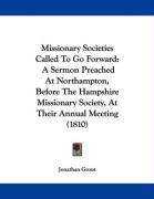 Missionary Societies Called to Go Forward: A Sermon Preached at Northampton, Before the Hampshire Missionary Society, at Their Annual Meeting (1810)