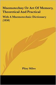 Mnemotechny Or Art Of Memory, Theoretical And Practical - Pliny Miles