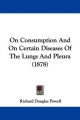 On Consumption and on Certain Diseases of the Lungs and Pleura (1878) - Richard Douglas Powell