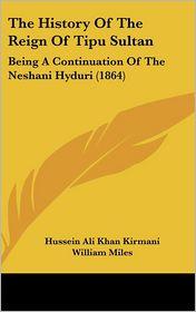 The History Of The Reign Of Tipu Sultan - Hussein Ali Khan Kirmani