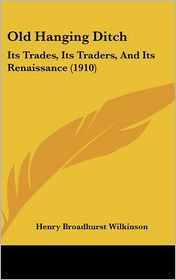 Old Hanging Ditch: Its Trades, Its Traders, and Its Renaissance (1910)