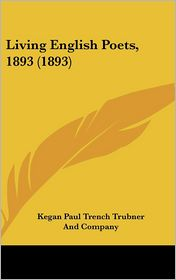 Living English Poets, 1893 (1893) - Kegan Paul Trench Trubner And Company