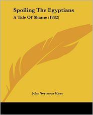 Spoiling The Egyptians - John Seymour Keay