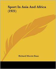 Sport In Asia And Africa (1921) - Richard Morris Dane
