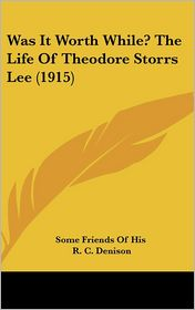 Was It Worth While? The Life Of Theodore Storrs Lee (1915) - Some Friends Of His