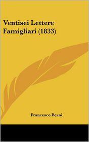 Ventisei Lettere Famigliari (1833) - Francesco Berni (Editor)