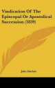 Vindication of the Episcopal or Apostolical Succession (1839) - John Sinclair