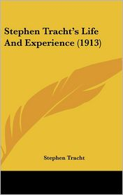 Stephen Tracht's Life And Experience (1913) - Stephen Tracht