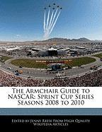 The Armchair Guide to NASCAR: Sprint Cup Series Seasons 2008 to 2010