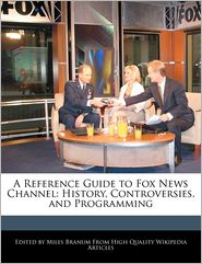 A Reference Guide To Fox News Channel - Miles Branum