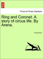 Ring and Coronet. A story of circus life. By Arena. Vol. I. als Taschenbuch von Anonymous - British Library, Historical Print Editions