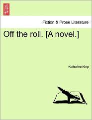 Off The Roll. [A Novel.]